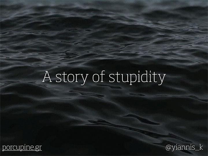 A Story of Stupidity